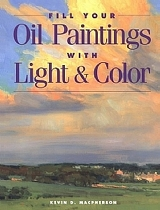Fill Your Oil Paintings With Light & Color by Kevin Macpherson